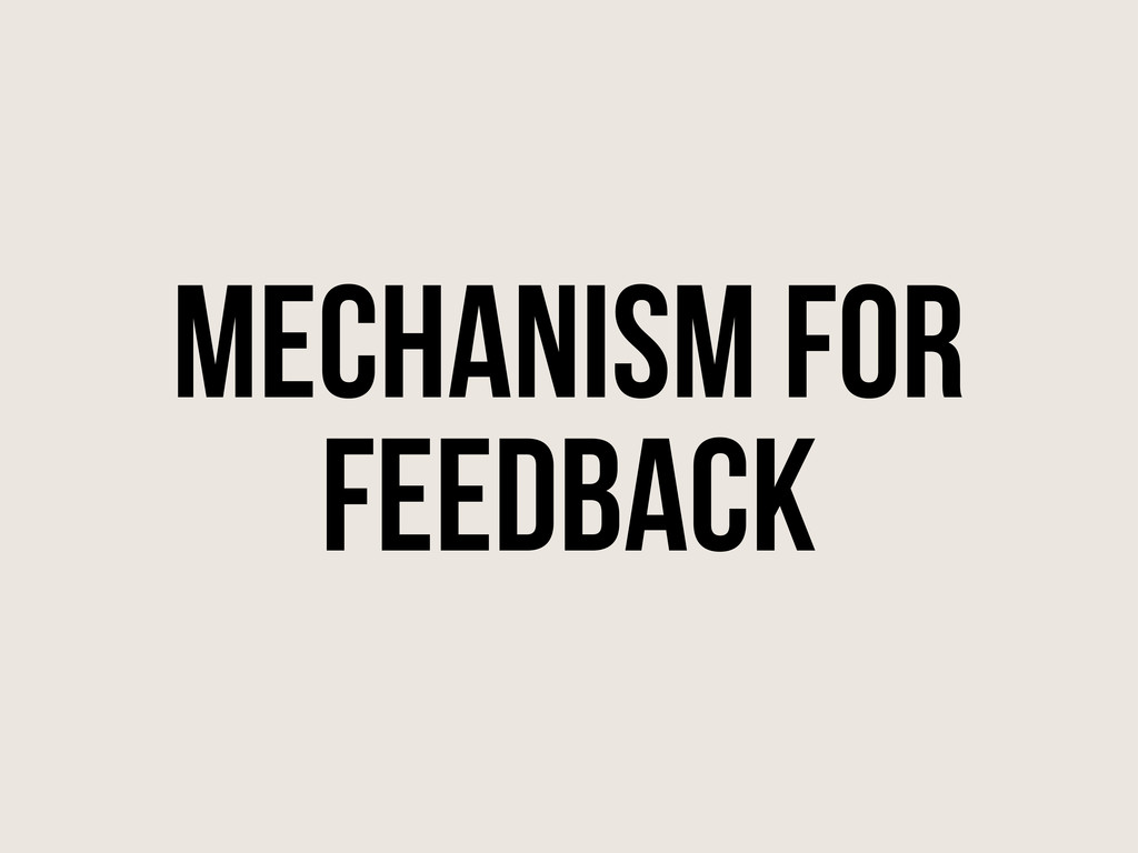 Mechanism For Feedback