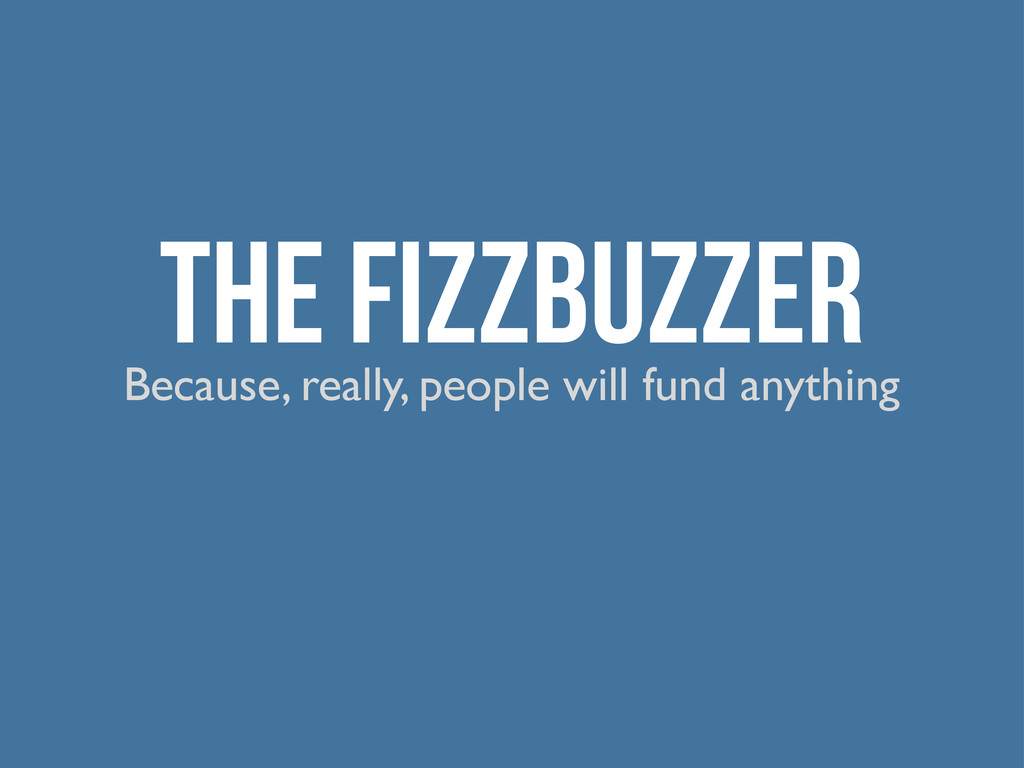The FizzBuzzer Because, really, people will fun...