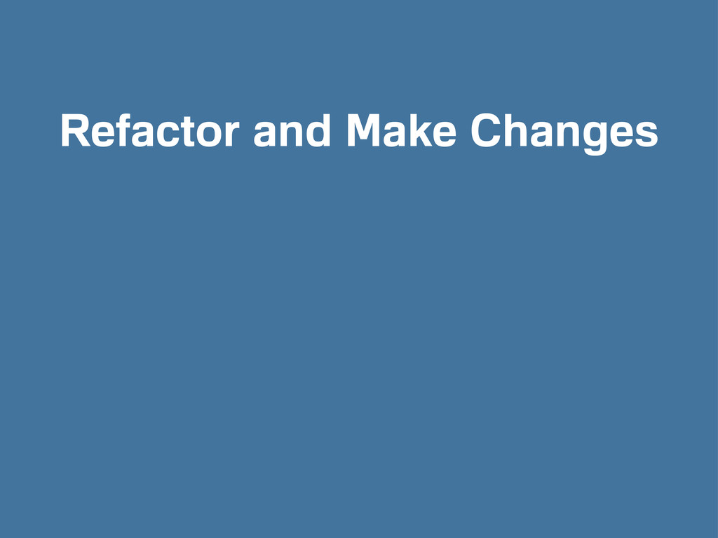 Refactor and Make Changes