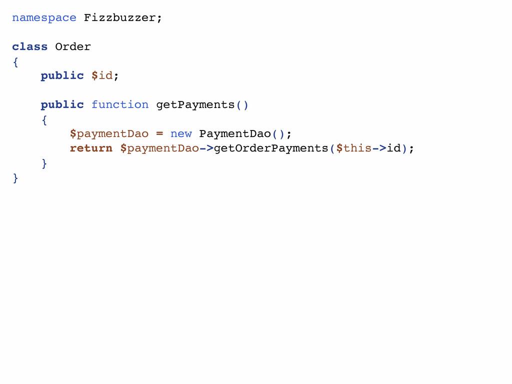 namespace Fizzbuzzer; class Order { public $id;...