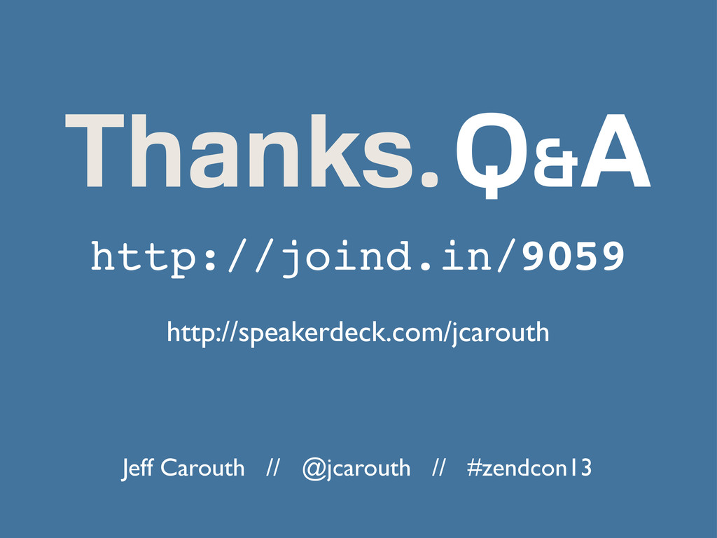 Thanks. http://speakerdeck.com/jcarouth Q&A htt...