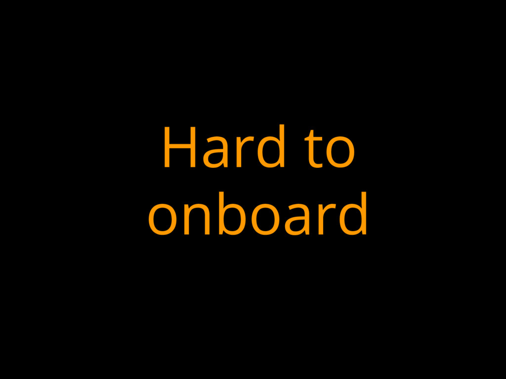 Hard to onboard