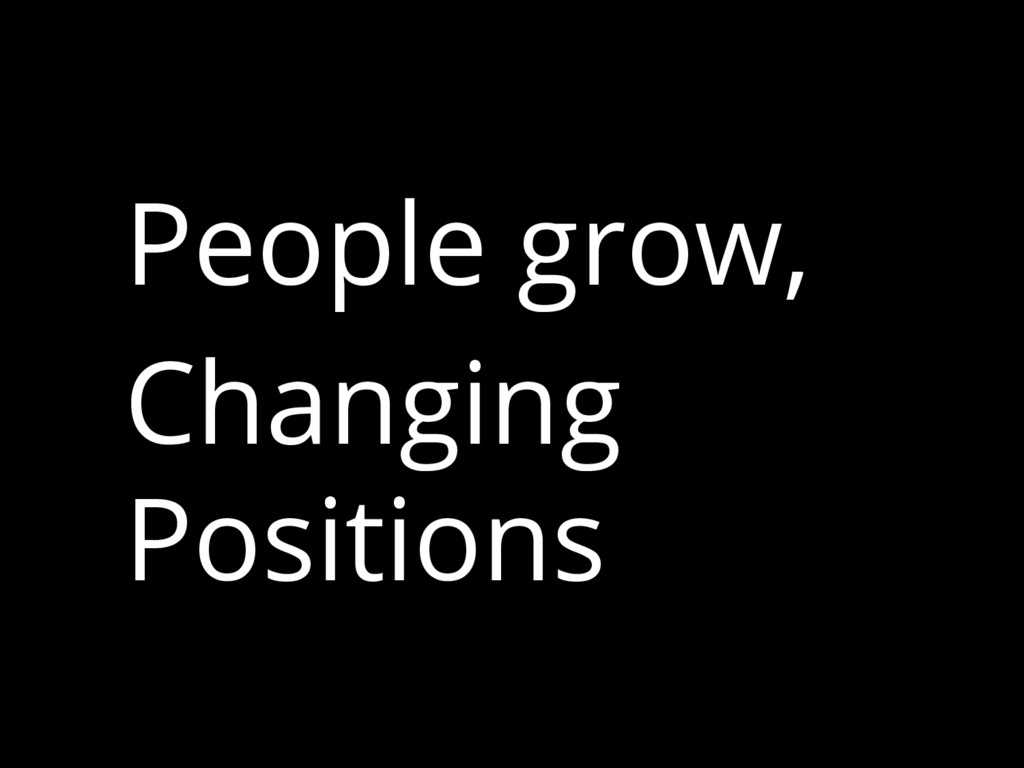 People grow, Changing Positions