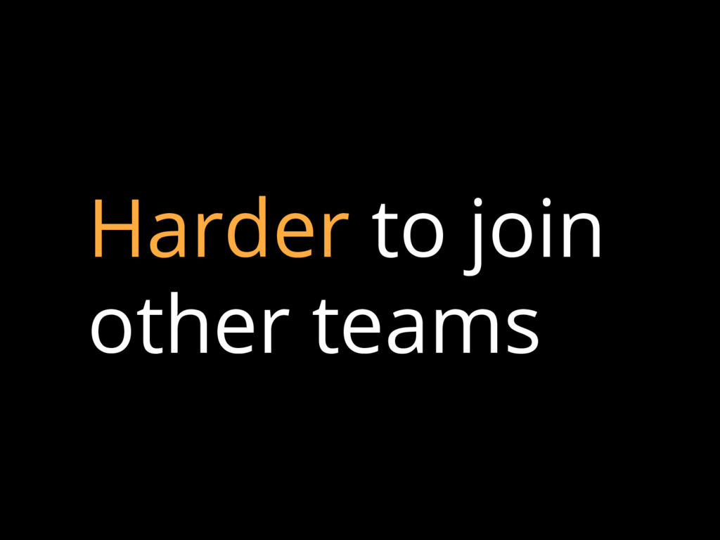 Harder to join other teams