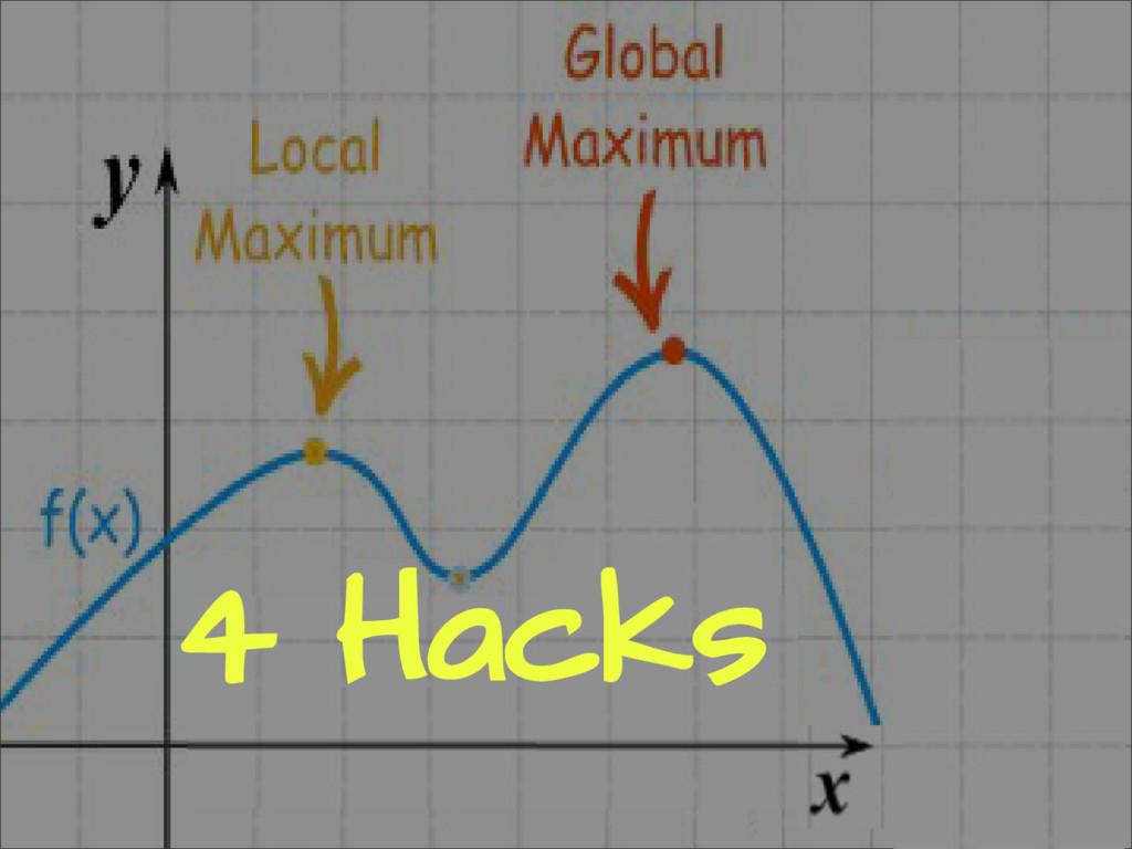 4 Hacks