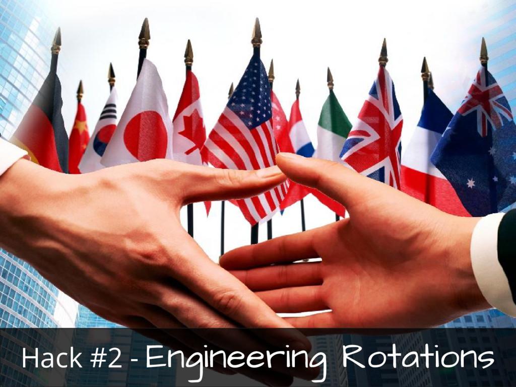 Hack #2 - Engineering Rotations