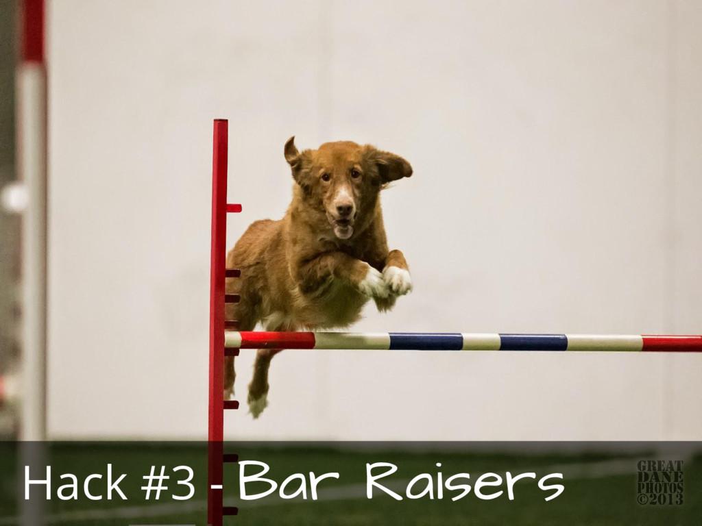 Hack #3 - Bar Raisers