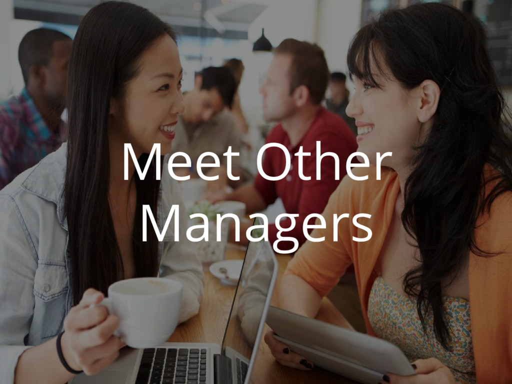 Meet Other Managers