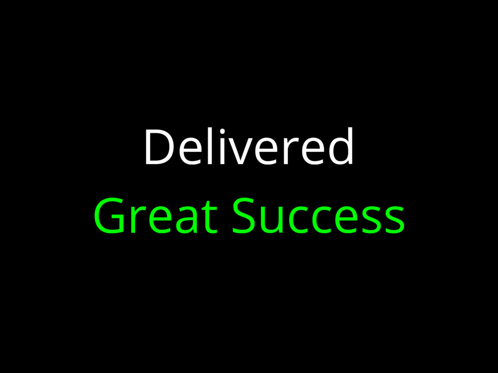 Delivered Great Success