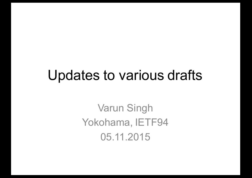 Updates to various drafts Varun Singh Yokohama,...