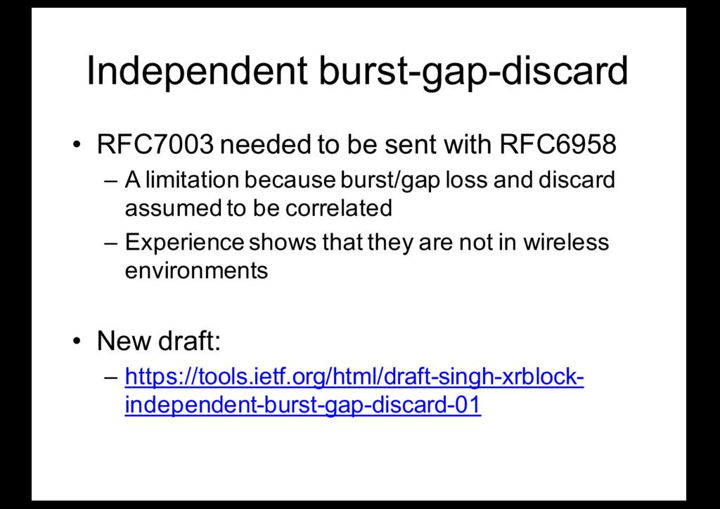 Independent burst-gap-discard • RFC7003 needed ...