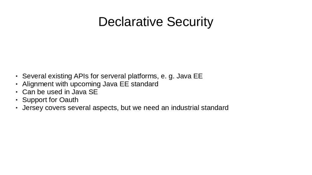 Declarative Security ● Several existing APIs fo...