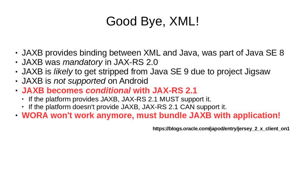 Good Bye, XML! ● JAXB provides binding between ...