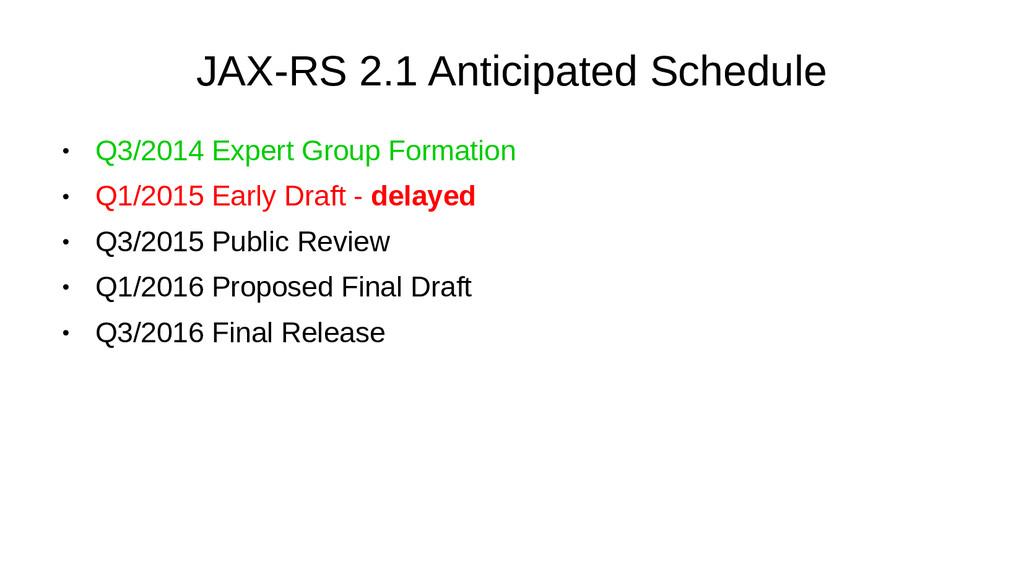 JAX-RS 2.1 Anticipated Schedule ● Q3/2014 Exper...