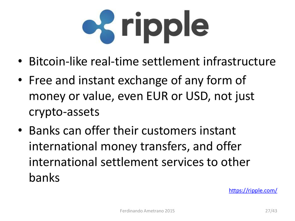 Ripple • Bitcoin-like real-time settlement infr...