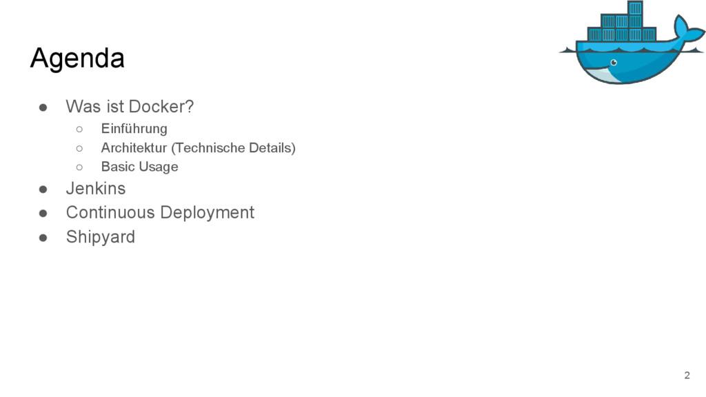 Agenda ● Was ist Docker? ○ Einführung ○ Archite...