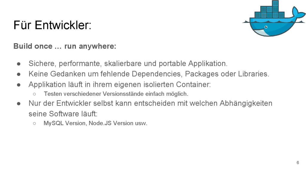 Für Entwickler: Build once … run anywhere: ● Si...