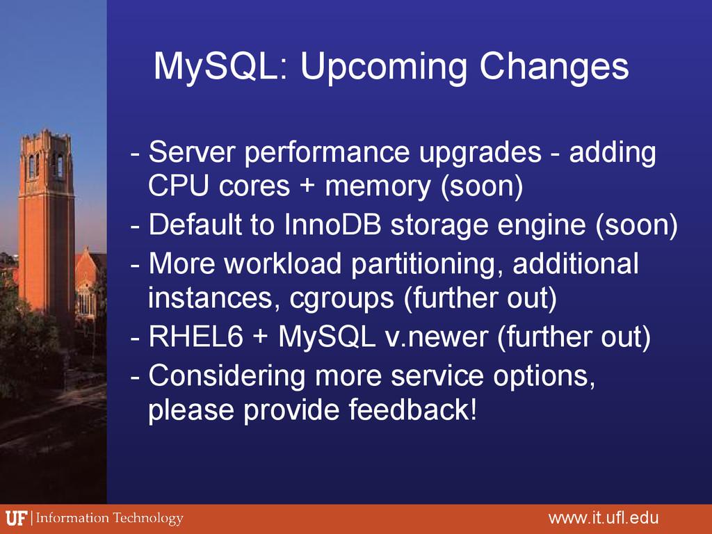 MySQL: Upcoming Changes www.it.ufl.edu - Server...