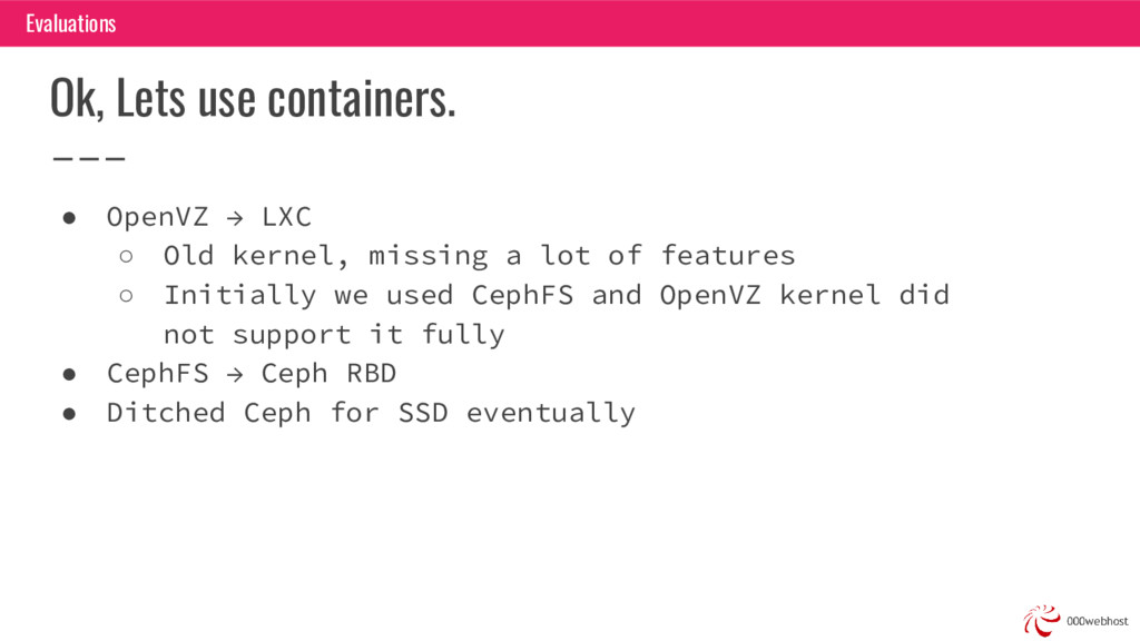 Ok, Lets use containers. Evaluations ● OpenVZ →...