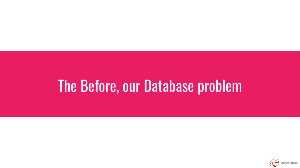 The Before, our Database problem