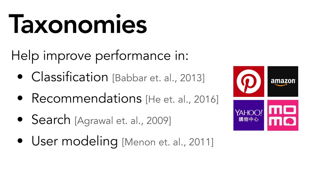 Taxonomies Help improve performance in: • Class...