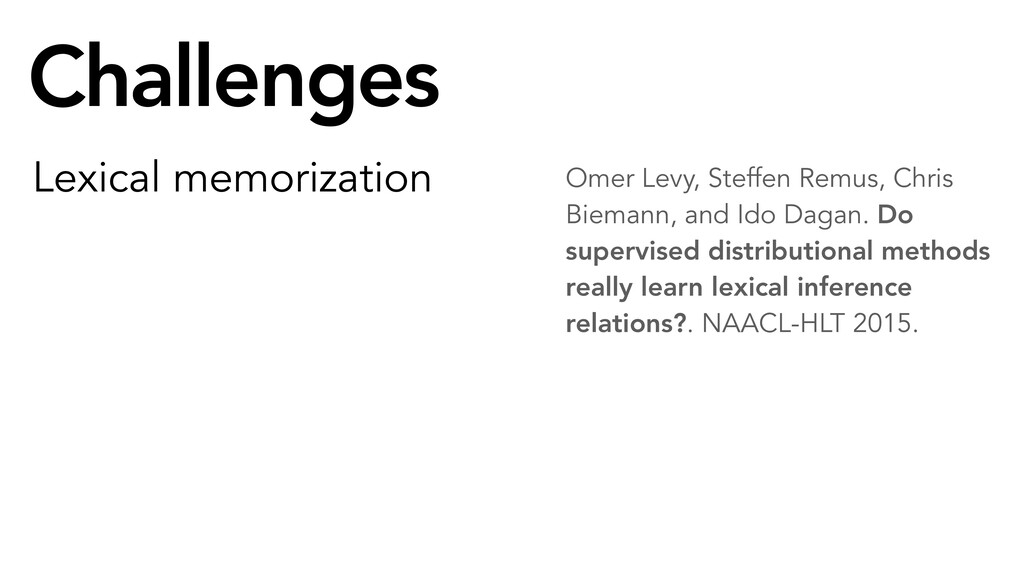 Challenges Lexical memorization Omer Levy, Stef...