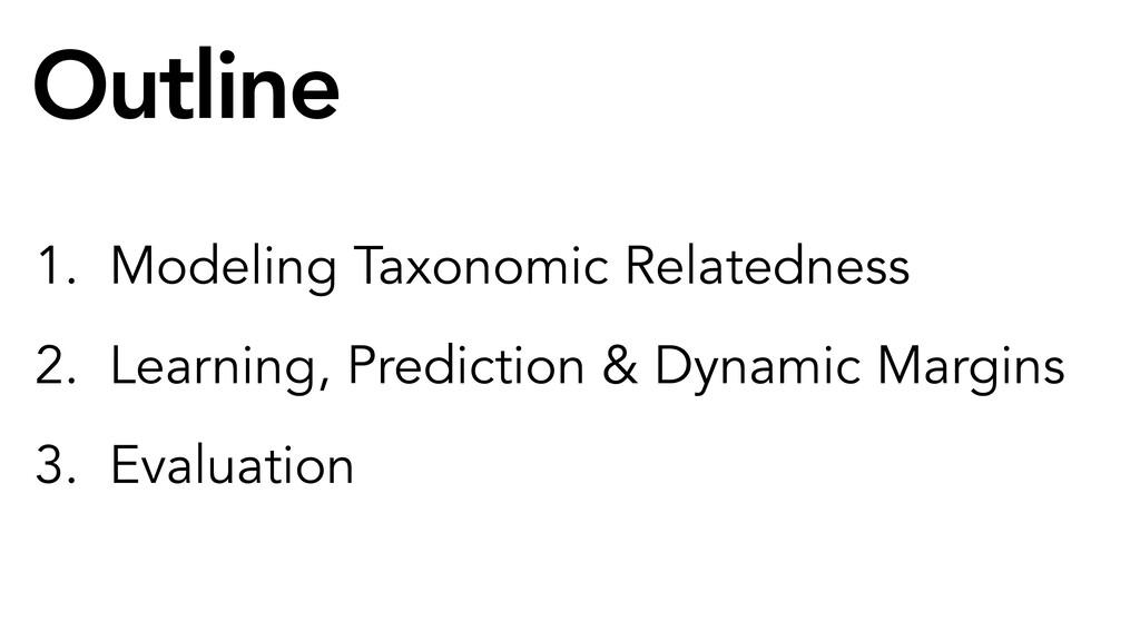 Outline 1. Modeling Taxonomic Relatedness 2. Le...