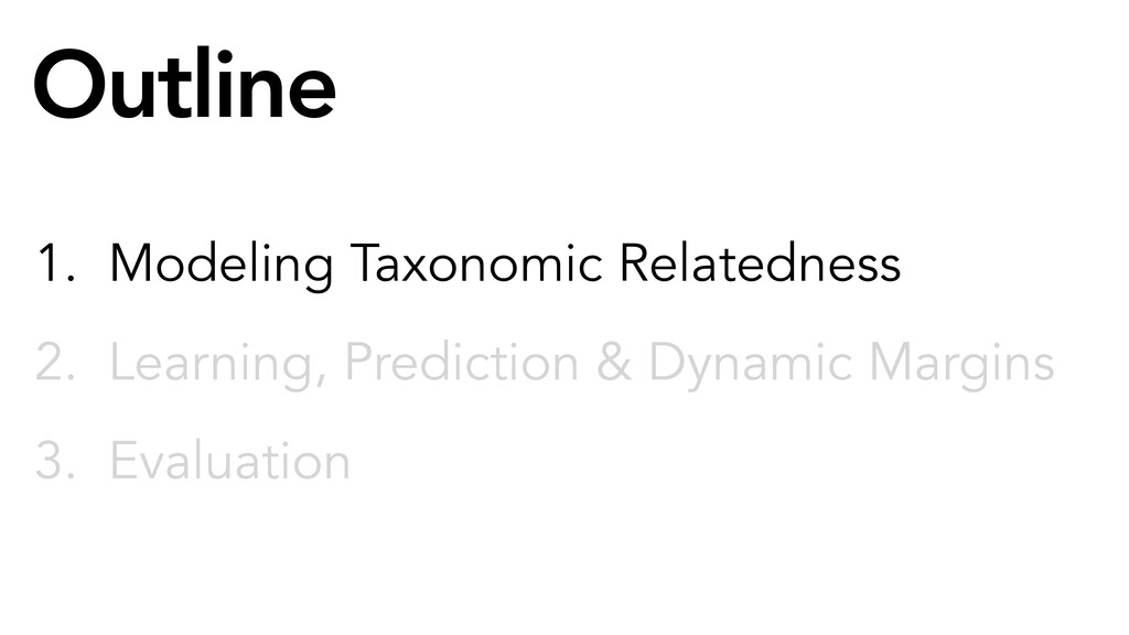 Outline 1. Modeling Taxonomic Relatedness 2. Le...