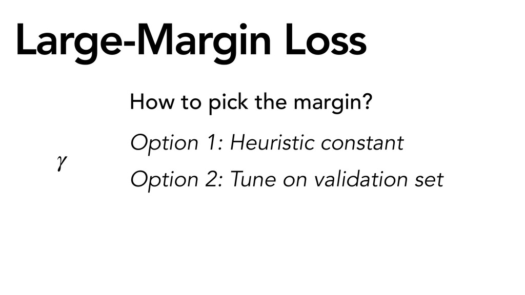 Large-Margin Loss How to pick the margin? Optio...