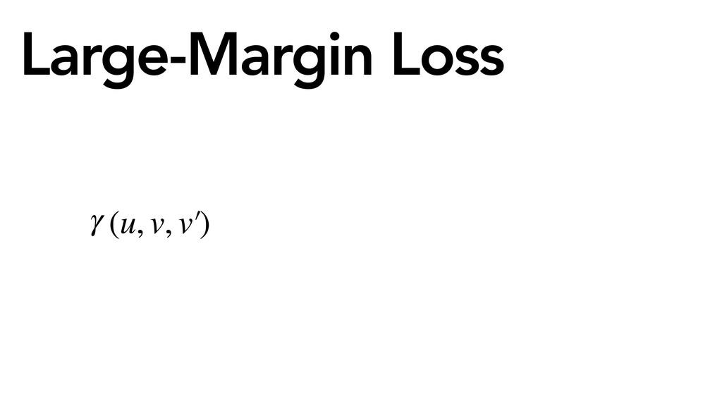 Large-Margin Loss γ (u, v, v′ )