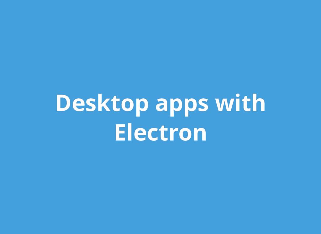 Desktop apps with Desktop apps with Electron El...