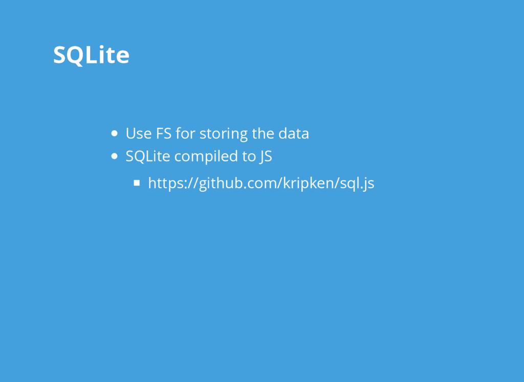 SQLite SQLite Use FS for storing the data SQLit...