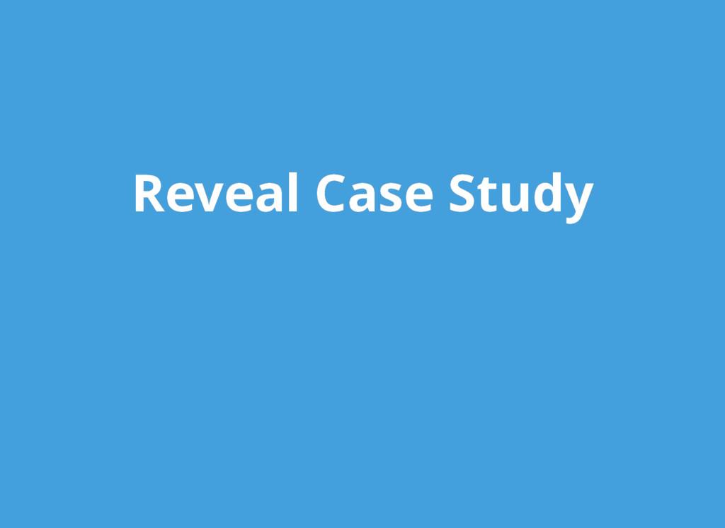Reveal Case Study Reveal Case Study