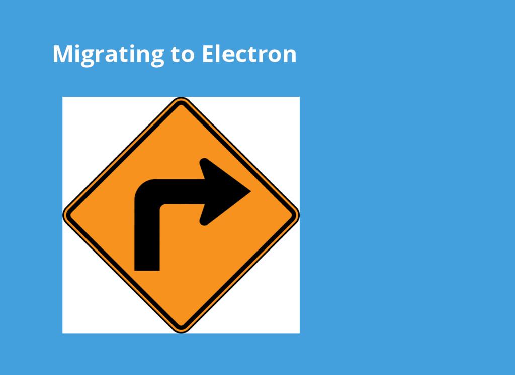 Migrating to Electron Migrating to Electron