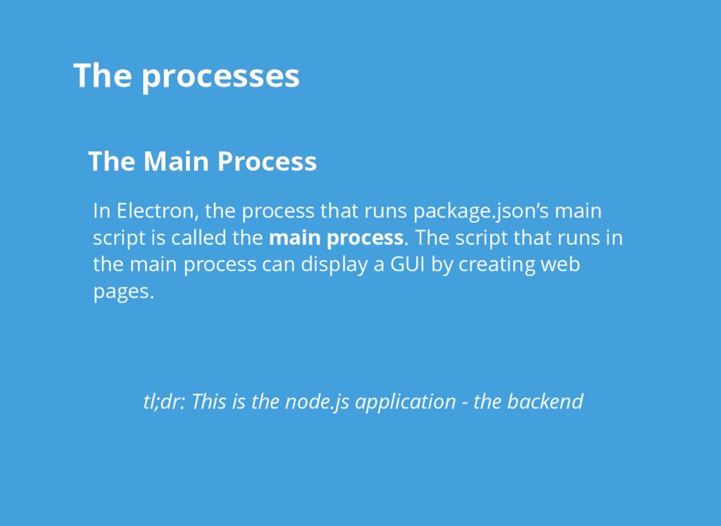 The processes The processes The Main Process Th...