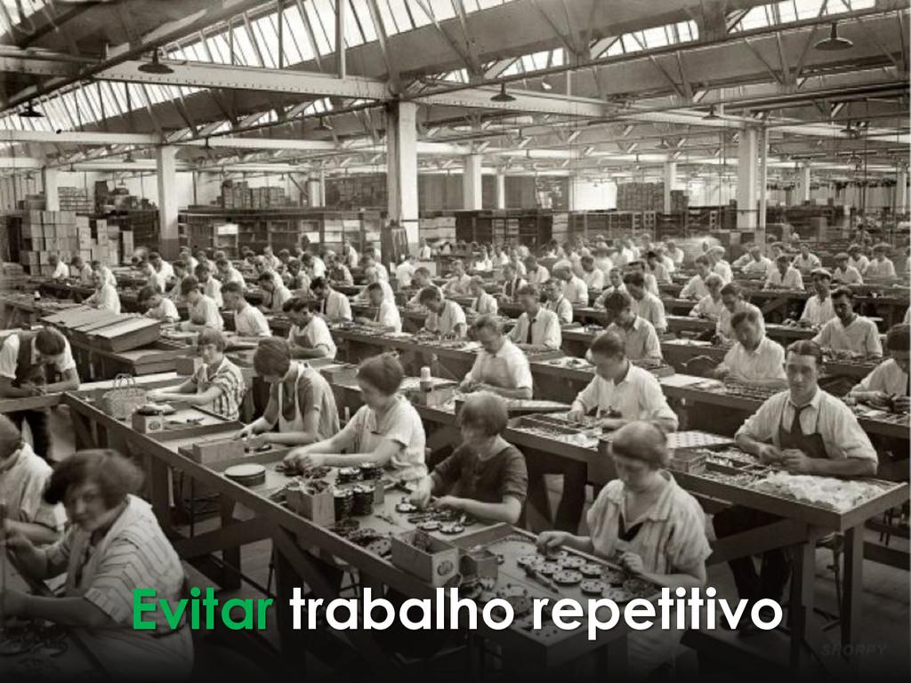 Evitar trabalho repetitivo