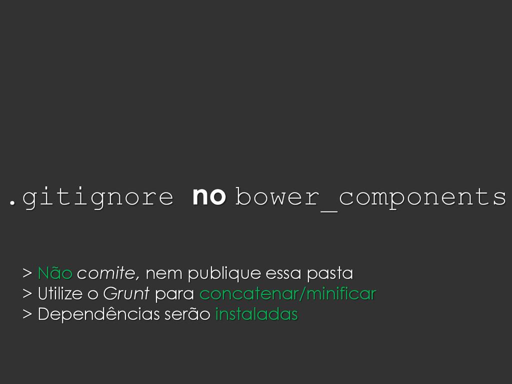 .gitignore no bower_components > Não comite, ne...