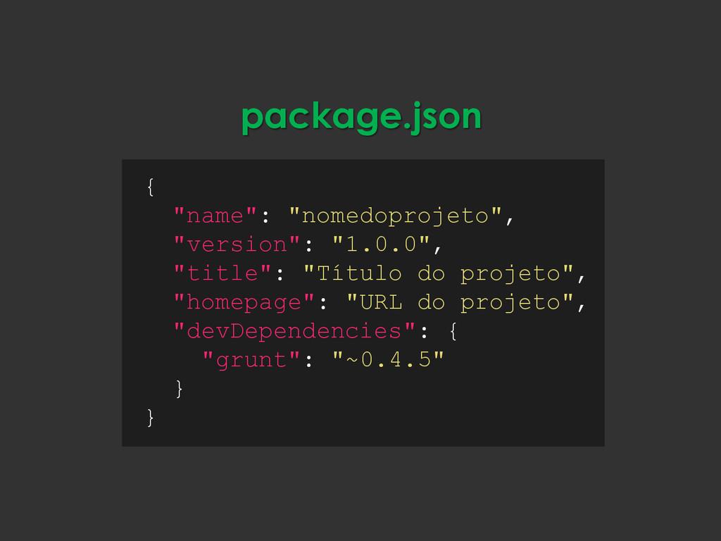 "package.json { ""name"": ""nomedoprojeto"", ""versio..."