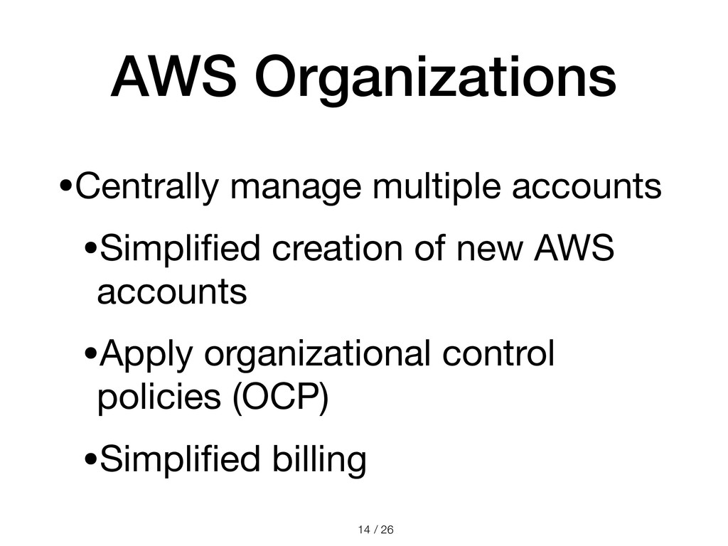 / 26 AWS Organizations •Centrally manage multip...