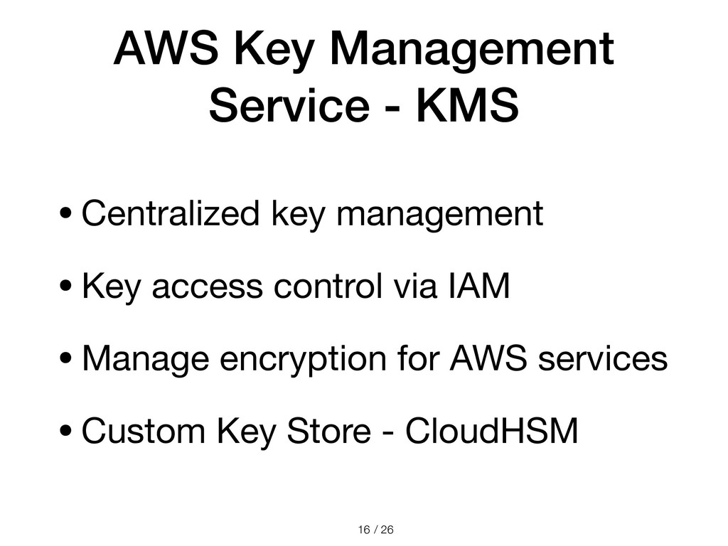 / 26 AWS Key Management Service - KMS •Centrali...