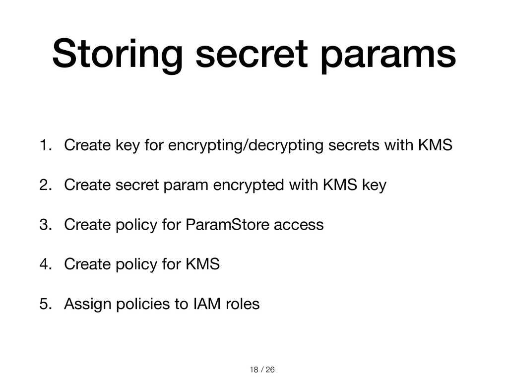 / 26 Storing secret params 1. Create key for en...