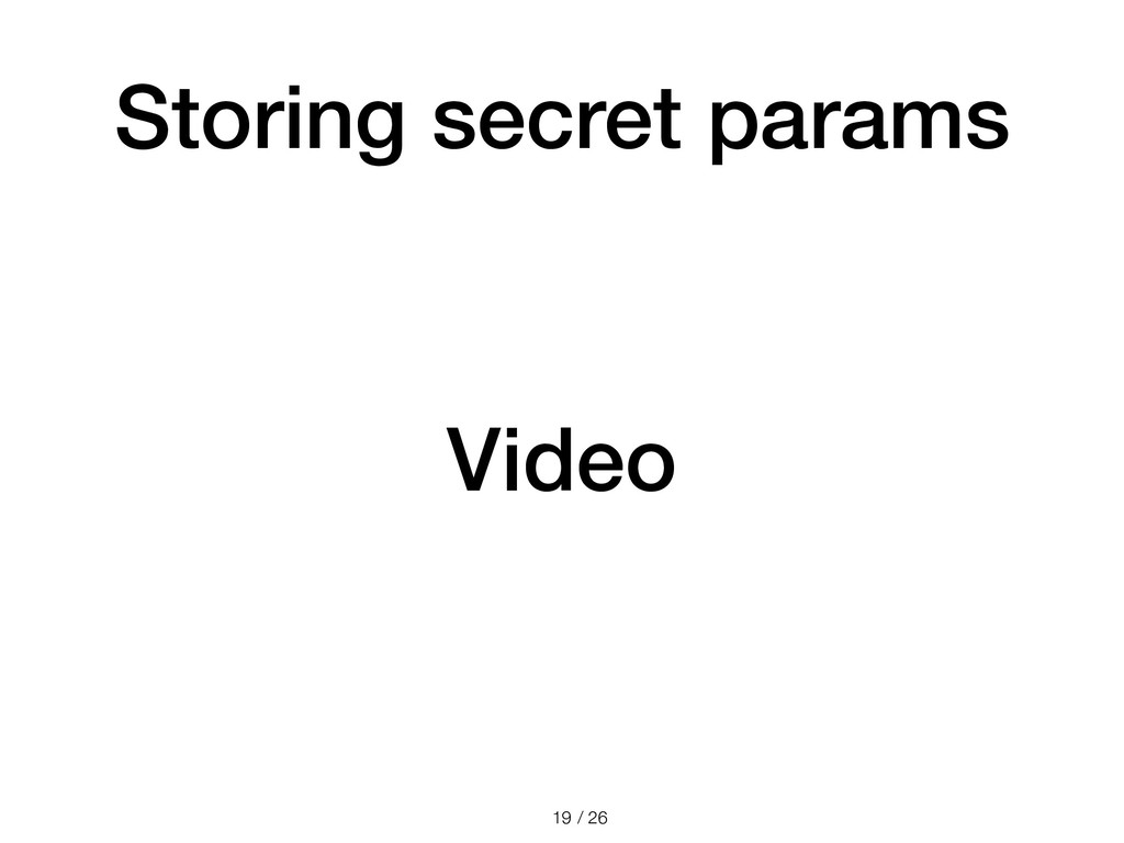 / 26 Storing secret params !19 Video
