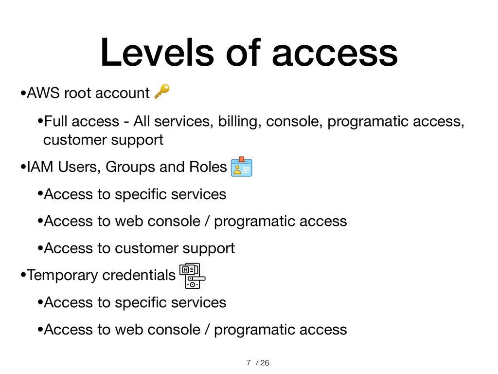 / 26 Levels of access •AWS root account   •Full...
