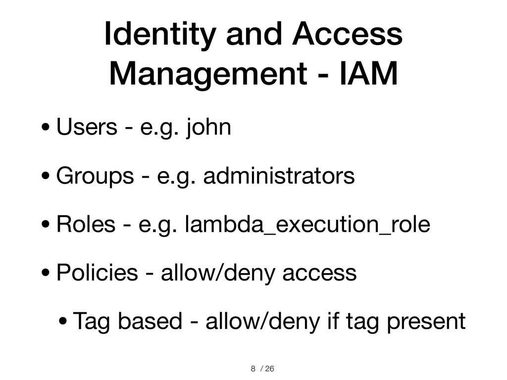 / 26 Identity and Access Management - IAM •User...