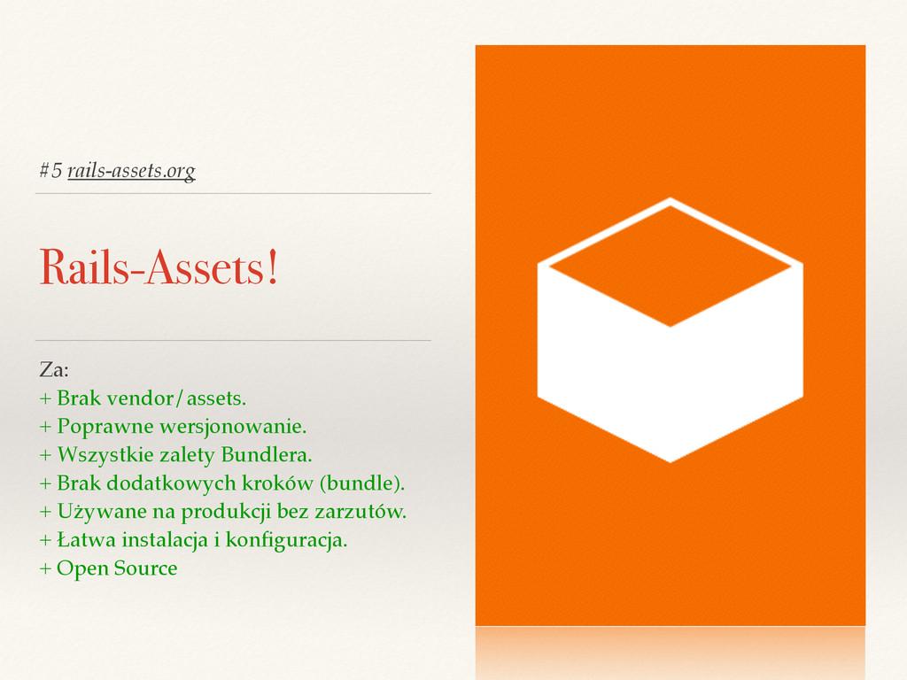 #5 rails-assets.org Rails-Assets! Za:! + Brak v...