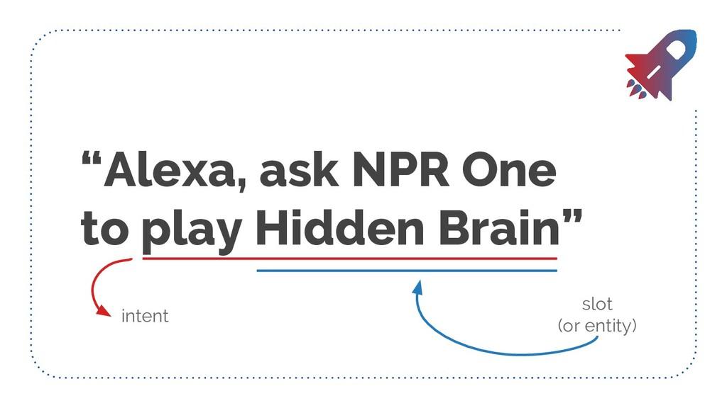 """""""Alexa, ask NPR One to play Hidden Brain"""" inten..."""