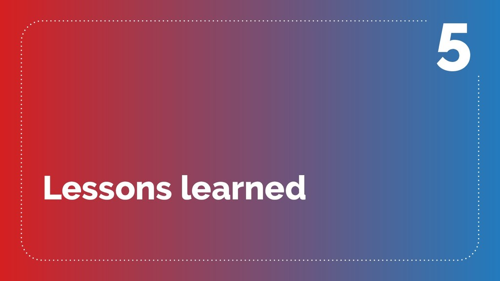 Lessons learned 5