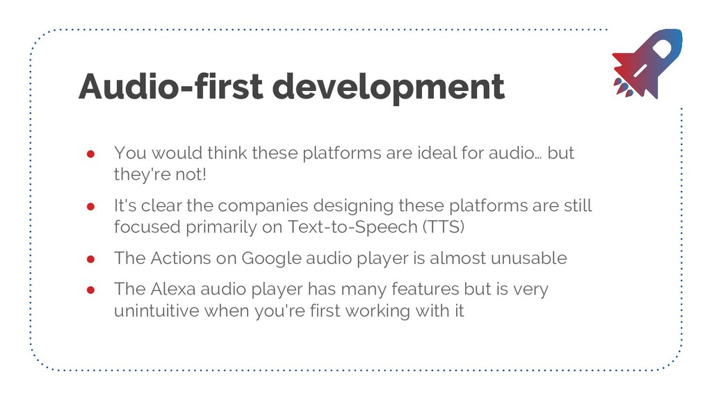 Audio-first development ● You would think these...