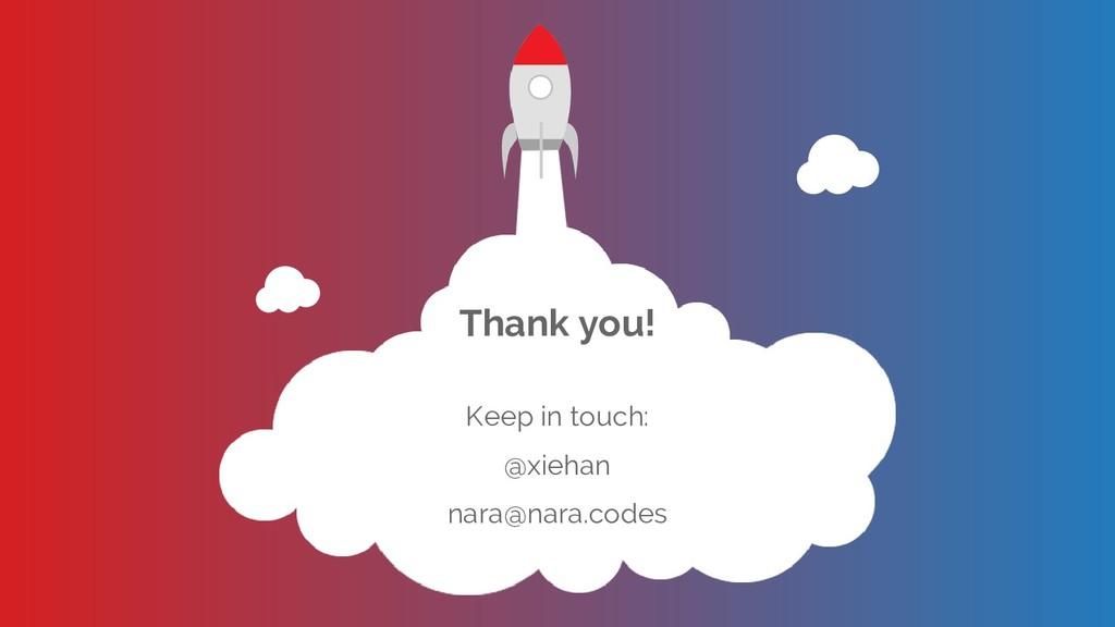 Thank you! Keep in touch: @xiehan nara@nara.cod...