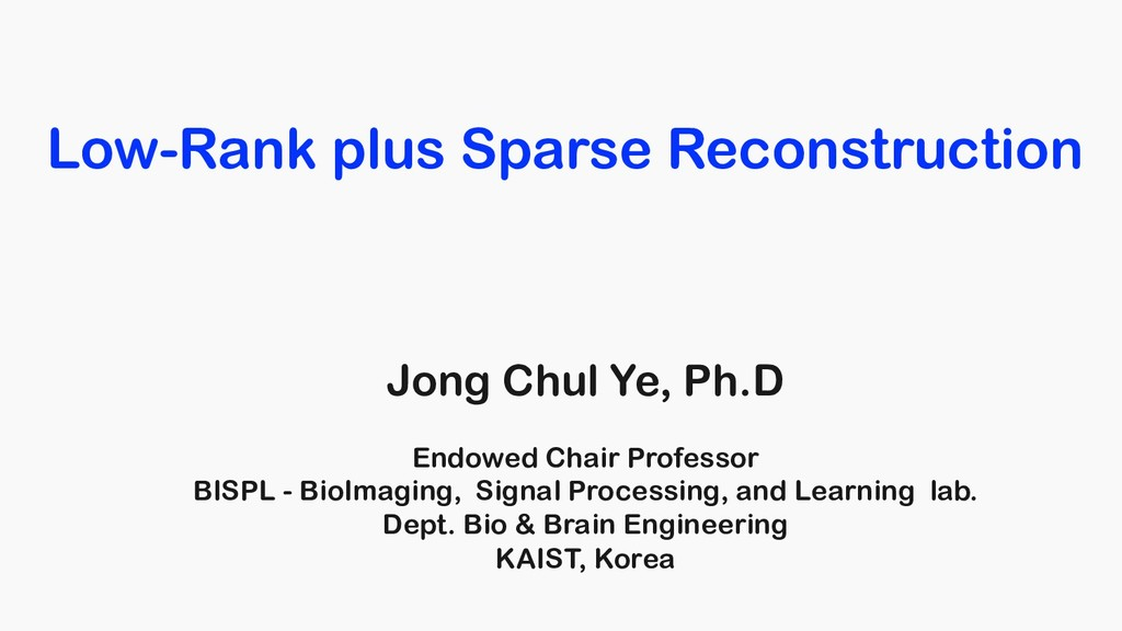 Low-Rank plus Sparse Reconstruction Jong Chul Y...